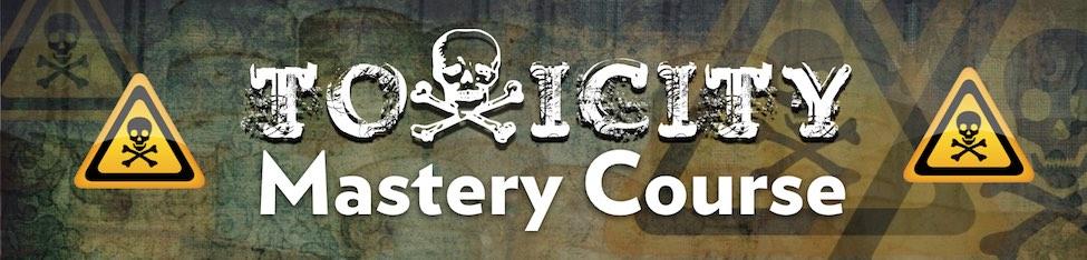Toxicity Mastery Course